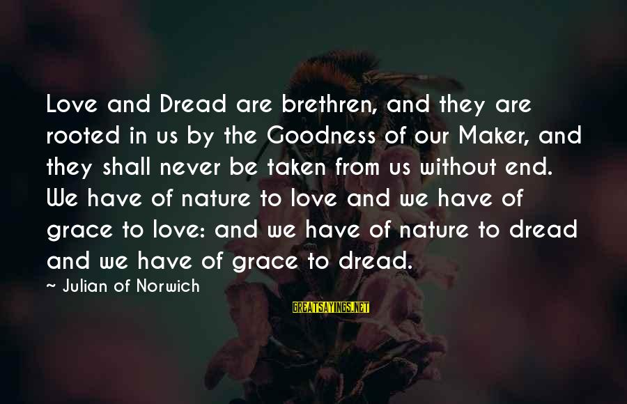 Dread Love Sayings By Julian Of Norwich: Love and Dread are brethren, and they are rooted in us by the Goodness of