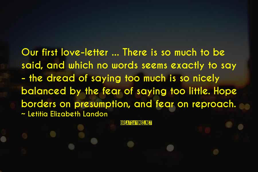 Dread Love Sayings By Letitia Elizabeth Landon: Our first love-letter ... There is so much to be said, and which no words