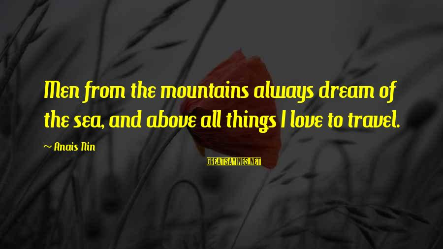 Dream Quotes And Sayings By Anais Nin: Men from the mountains always dream of the sea, and above all things I love