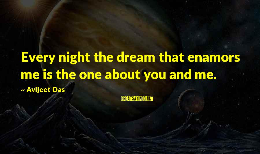 Dream Quotes And Sayings By Avijeet Das: Every night the dream that enamors me is the one about you and me.