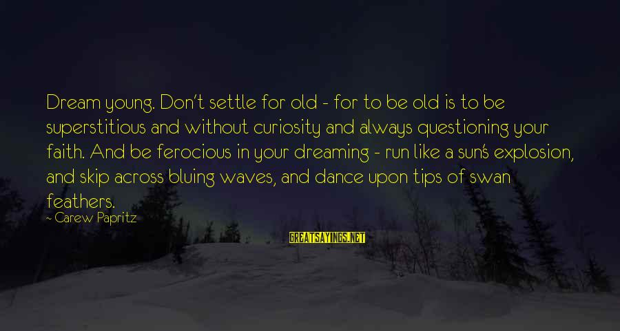 Dream Quotes And Sayings By Carew Papritz: Dream young. Don't settle for old - for to be old is to be superstitious