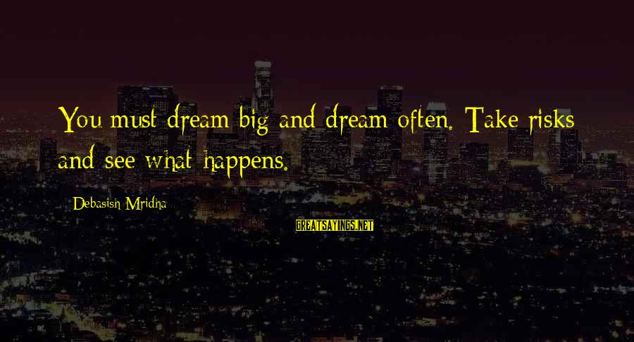 Dream Quotes And Sayings By Debasish Mridha: You must dream big and dream often. Take risks and see what happens.