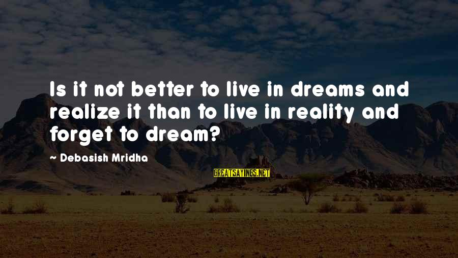 Dream Quotes And Sayings By Debasish Mridha: Is it not better to live in dreams and realize it than to live in
