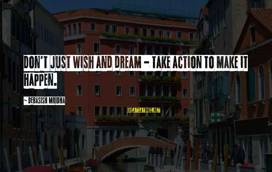 Dream Quotes And Sayings By Debasish Mridha: Don't just wish and dream - take action to make it happen.