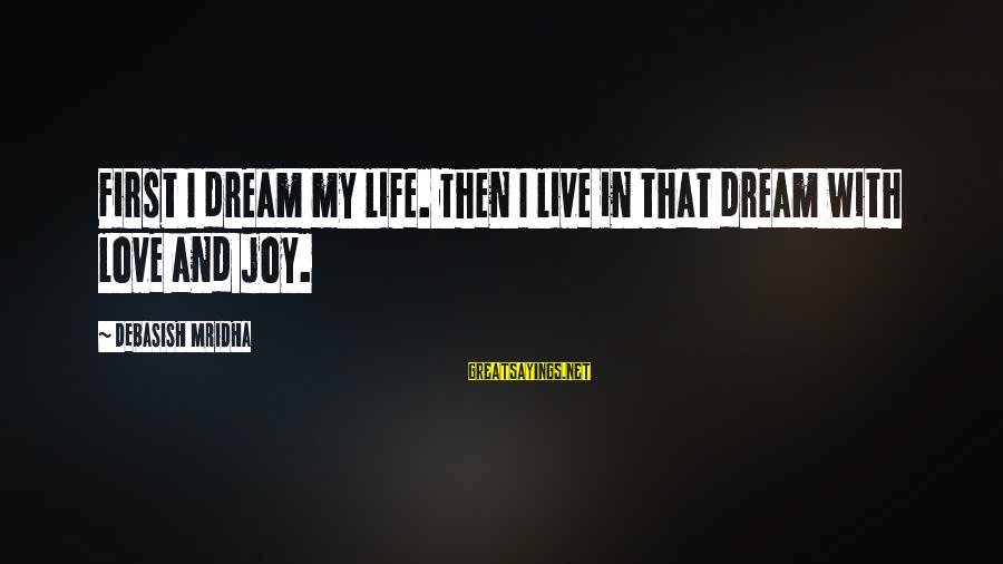 Dream Quotes And Sayings By Debasish Mridha: First I dream my life. Then I live in that dream with love and joy.