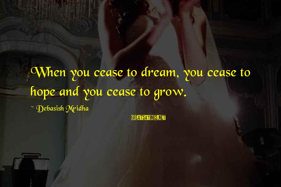 Dream Quotes And Sayings By Debasish Mridha: When you cease to dream, you cease to hope and you cease to grow.