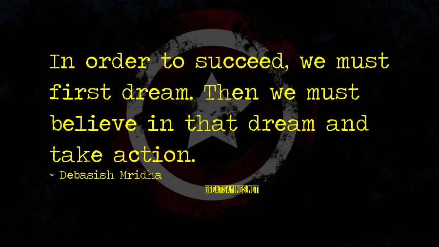 Dream Quotes And Sayings By Debasish Mridha: In order to succeed, we must first dream. Then we must believe in that dream