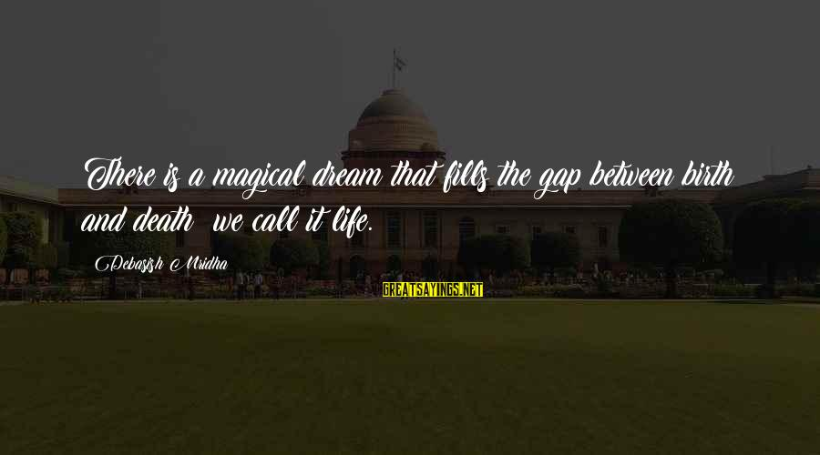 Dream Quotes And Sayings By Debasish Mridha: There is a magical dream that fills the gap between birth and death; we call