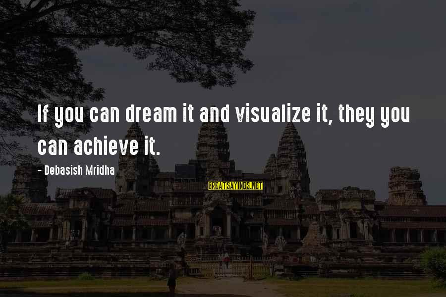 Dream Quotes And Sayings By Debasish Mridha: If you can dream it and visualize it, they you can achieve it.
