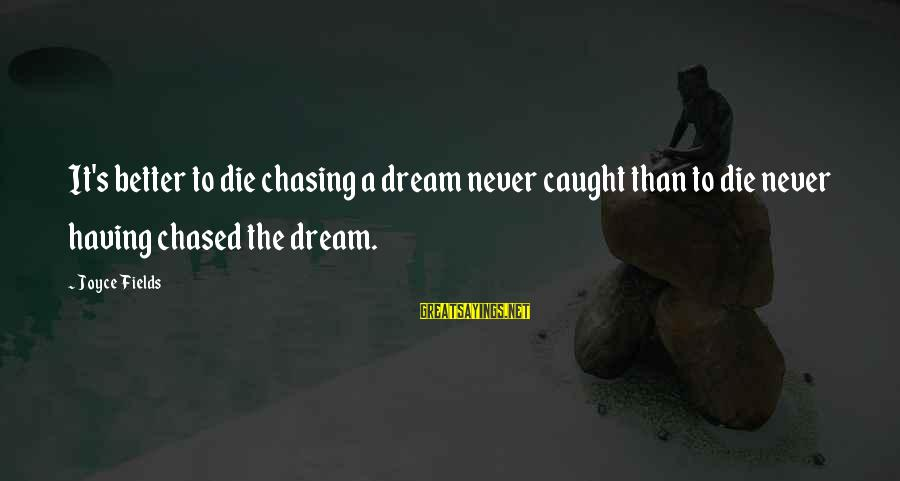 Dream Quotes And Sayings By Joyce Fields: It's better to die chasing a dream never caught than to die never having chased