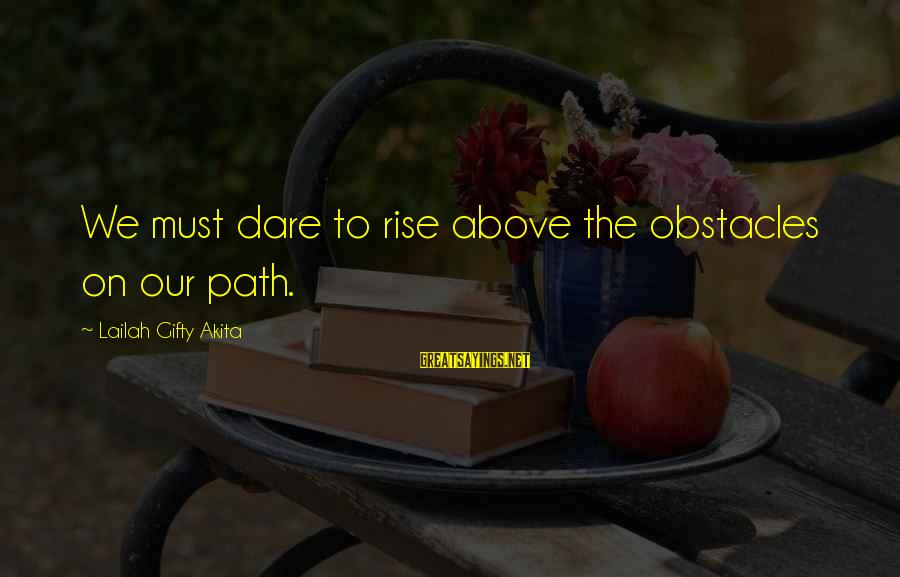 Dream Quotes And Sayings By Lailah Gifty Akita: We must dare to rise above the obstacles on our path.