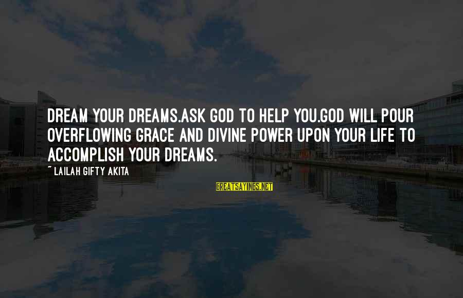 Dream Quotes And Sayings By Lailah Gifty Akita: Dream your dreams.Ask God to help you.God will pour overflowing grace and divine power upon