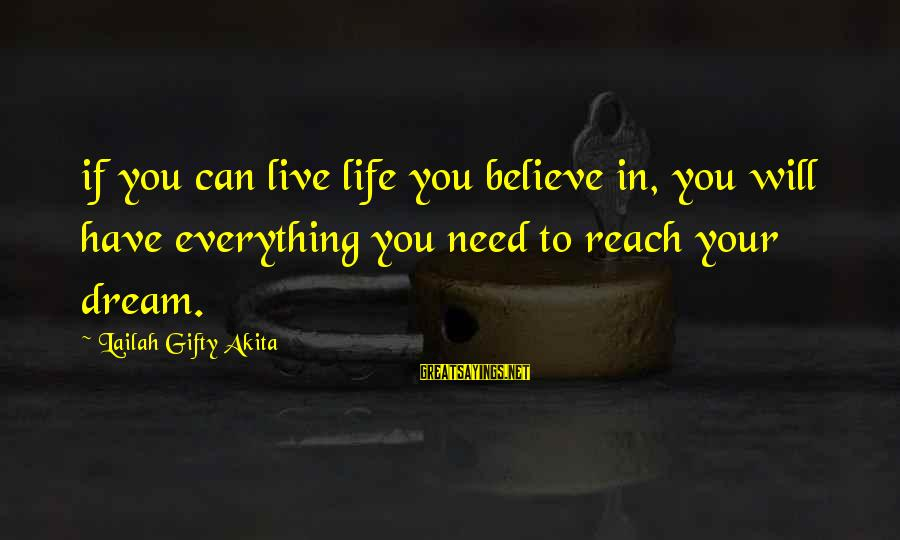 Dream Quotes And Sayings By Lailah Gifty Akita: if you can live life you believe in, you will have everything you need to