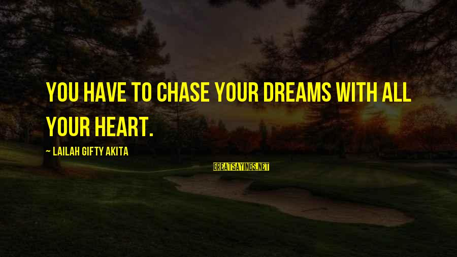 Dream Quotes And Sayings By Lailah Gifty Akita: You have to chase your dreams with all your heart.
