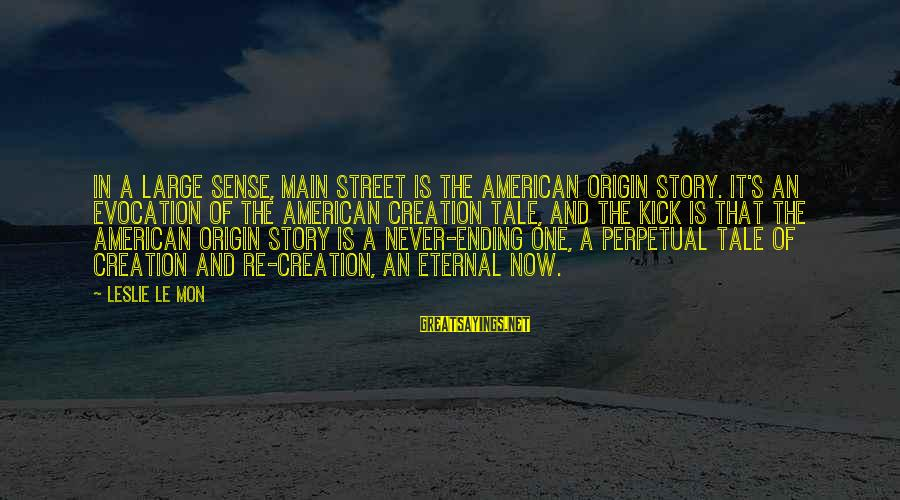 Dream Quotes And Sayings By Leslie Le Mon: In a large sense, Main Street is the American origin story. It's an evocation of
