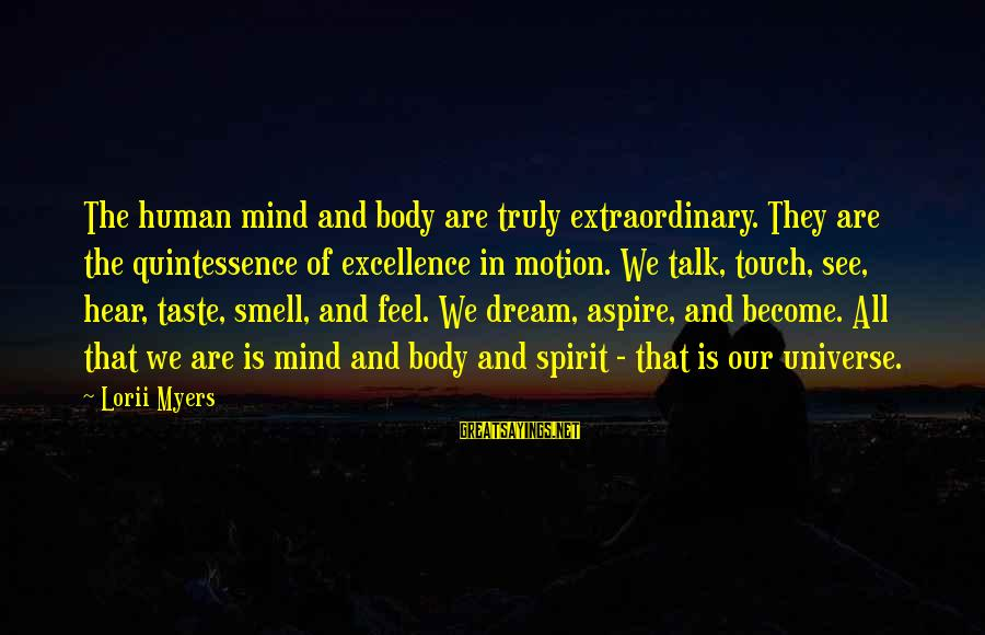 Dream Quotes And Sayings By Lorii Myers: The human mind and body are truly extraordinary. They are the quintessence of excellence in