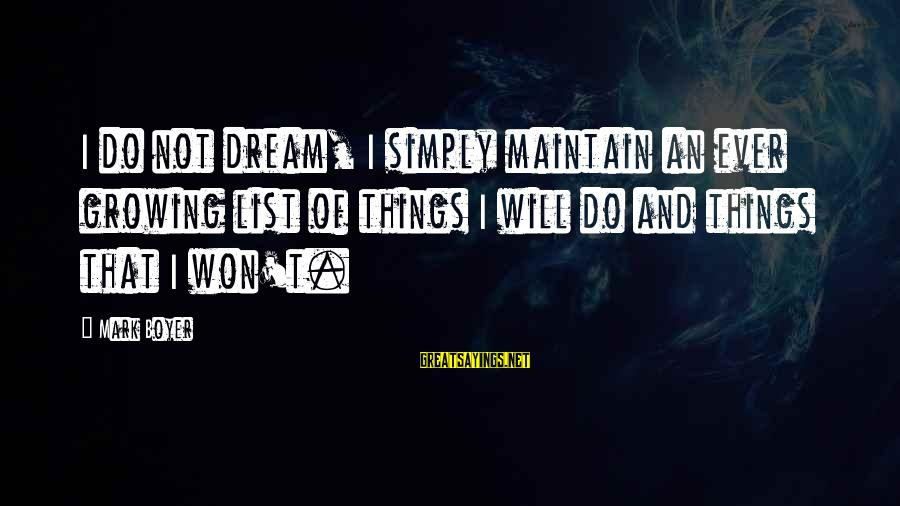 Dream Quotes And Sayings By Mark Boyer: I do not dream, I simply maintain an ever growing list of things I will