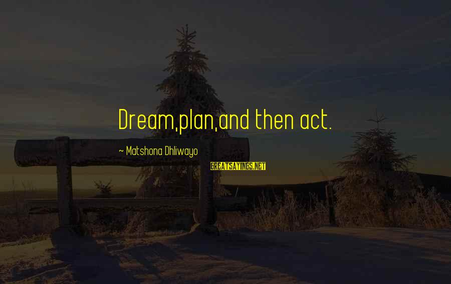 Dream Quotes And Sayings By Matshona Dhliwayo: Dream,plan,and then act.