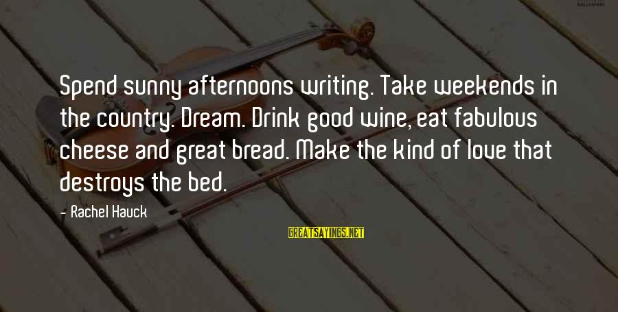 Dream Quotes And Sayings By Rachel Hauck: Spend sunny afternoons writing. Take weekends in the country. Dream. Drink good wine, eat fabulous