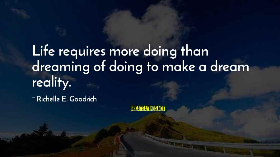 Dream Quotes And Sayings By Richelle E. Goodrich: Life requires more doing than dreaming of doing to make a dream reality.