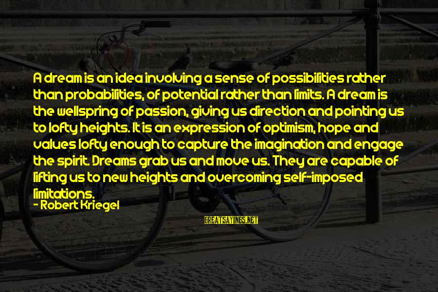 Dream Quotes And Sayings By Robert Kriegel: A dream is an idea involving a sense of possibilities rather than probabilities, of potential