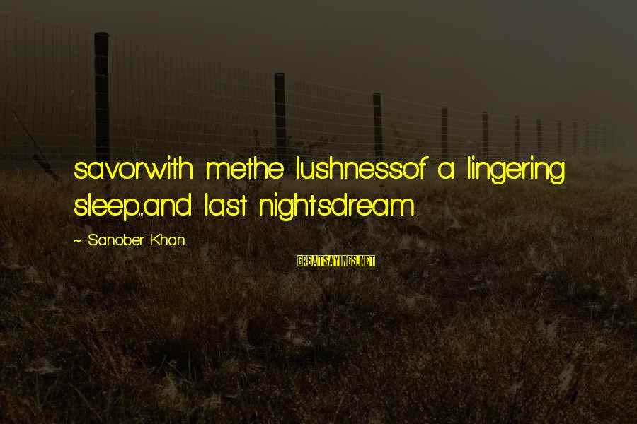 Dream Quotes And Sayings By Sanober Khan: savorwith methe lushnessof a lingering sleep...and last night'sdream.
