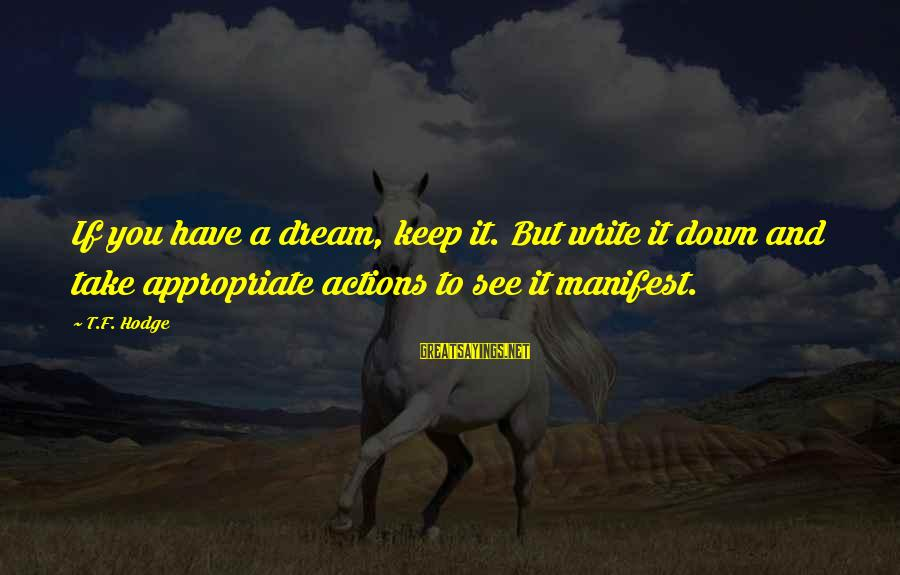 Dream Quotes And Sayings By T.F. Hodge: If you have a dream, keep it. But write it down and take appropriate actions