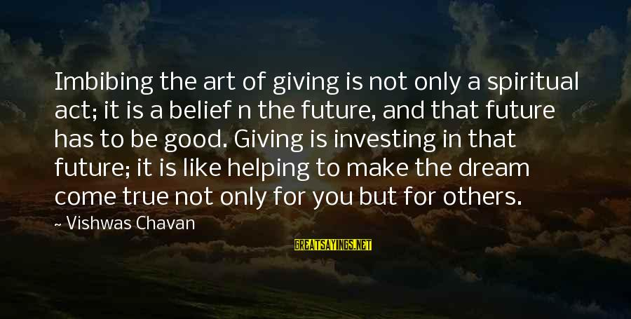 Dream Quotes And Sayings By Vishwas Chavan: Imbibing the art of giving is not only a spiritual act; it is a belief