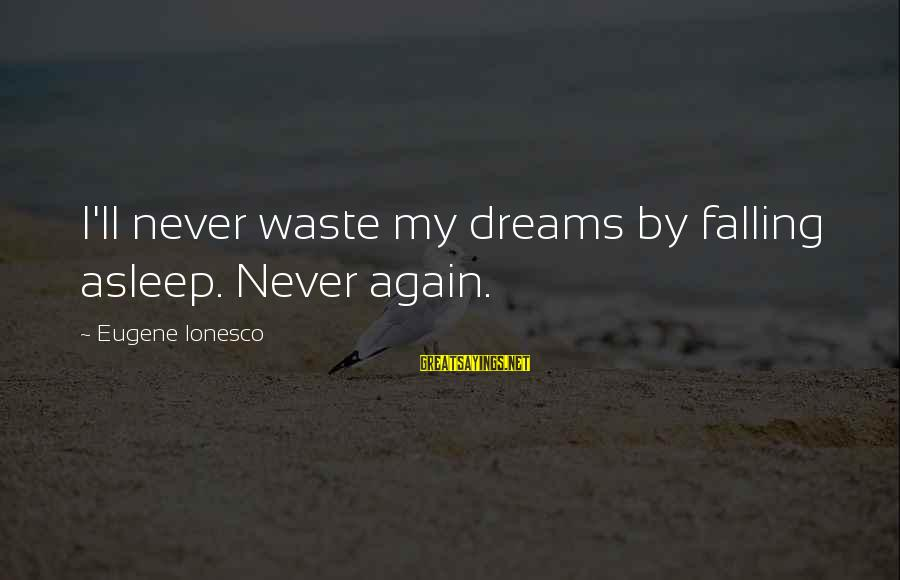 Dreaming Of You Again Sayings By Eugene Ionesco: I'll never waste my dreams by falling asleep. Never again.