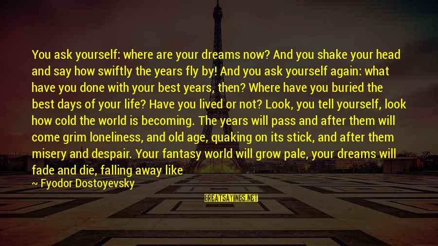 Dreaming Of You Again Sayings By Fyodor Dostoyevsky: You ask yourself: where are your dreams now? And you shake your head and say