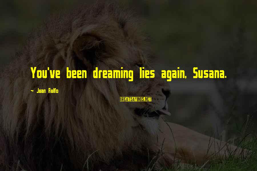 Dreaming Of You Again Sayings By Juan Rulfo: You've been dreaming lies again, Susana.