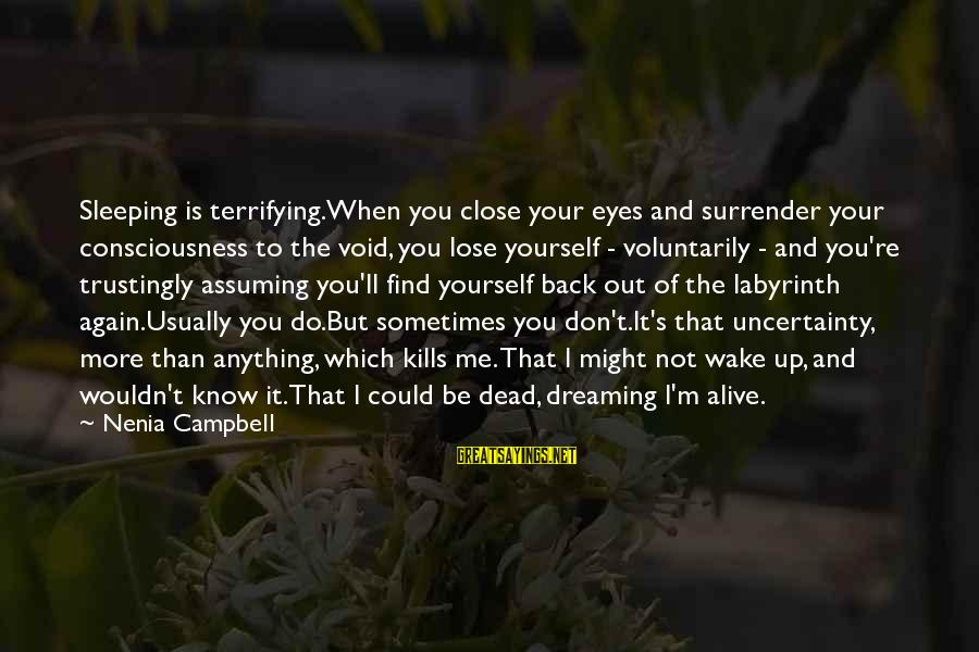 Dreaming Of You Again Sayings By Nenia Campbell: Sleeping is terrifying.When you close your eyes and surrender your consciousness to the void, you