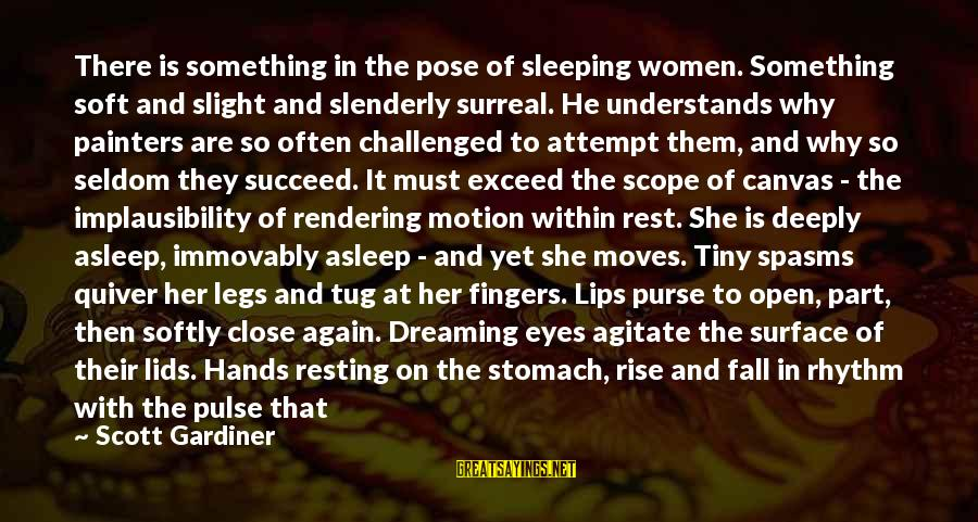 Dreaming Of You Again Sayings By Scott Gardiner: There is something in the pose of sleeping women. Something soft and slight and slenderly