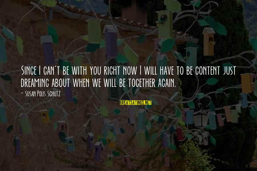Dreaming Of You Again Sayings By Susan Polis Schutz: Since I can't be with you right now I will have to be content just