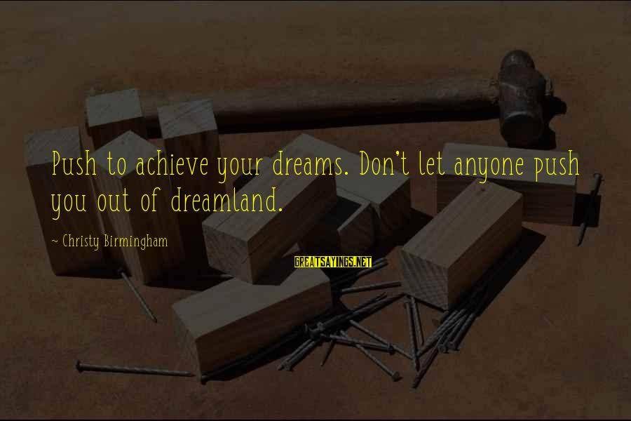 Dreamland Quotes Sayings By Christy Birmingham: Push to achieve your dreams. Don't let anyone push you out of dreamland.