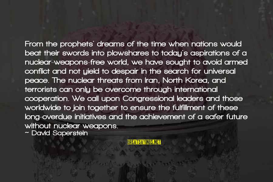 Dreams And Aspirations Sayings By David Saperstein: From the prophets' dreams of the time when nations would beat their swords into plowshares