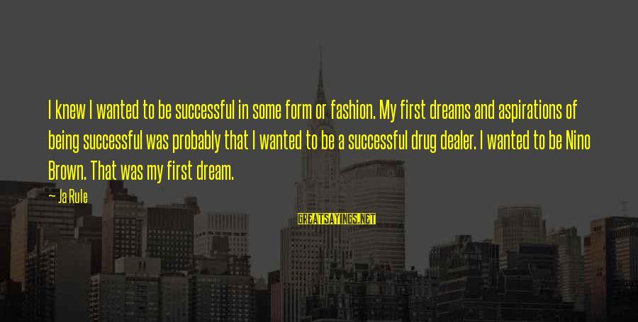 Dreams And Aspirations Sayings By Ja Rule: I knew I wanted to be successful in some form or fashion. My first dreams