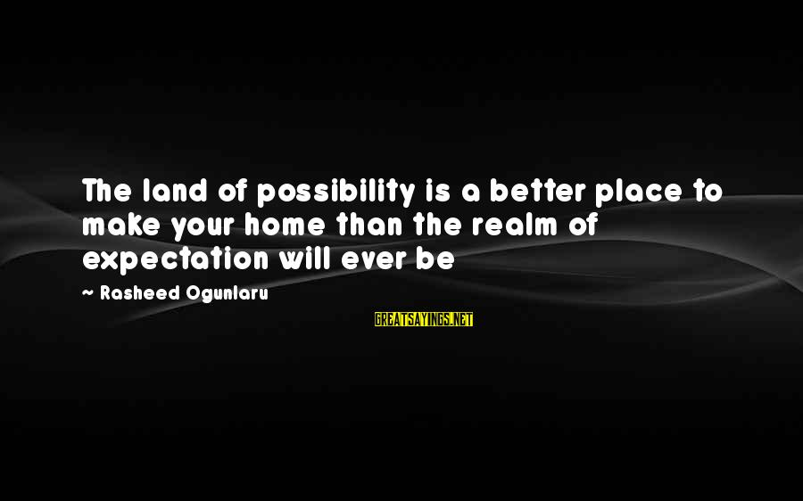 Dreams And Aspirations Sayings By Rasheed Ogunlaru: The land of possibility is a better place to make your home than the realm
