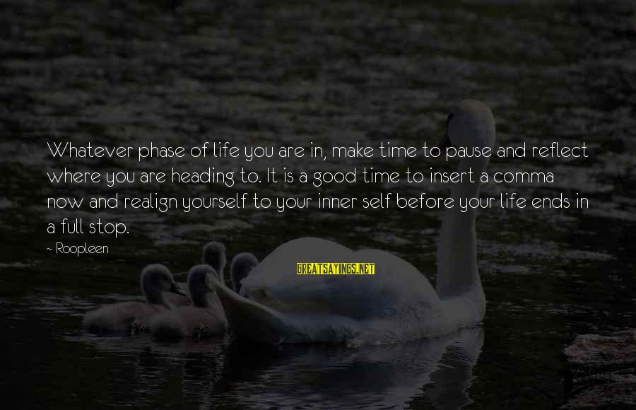 Dreams And Aspirations Sayings By Roopleen: Whatever phase of life you are in, make time to pause and reflect where you