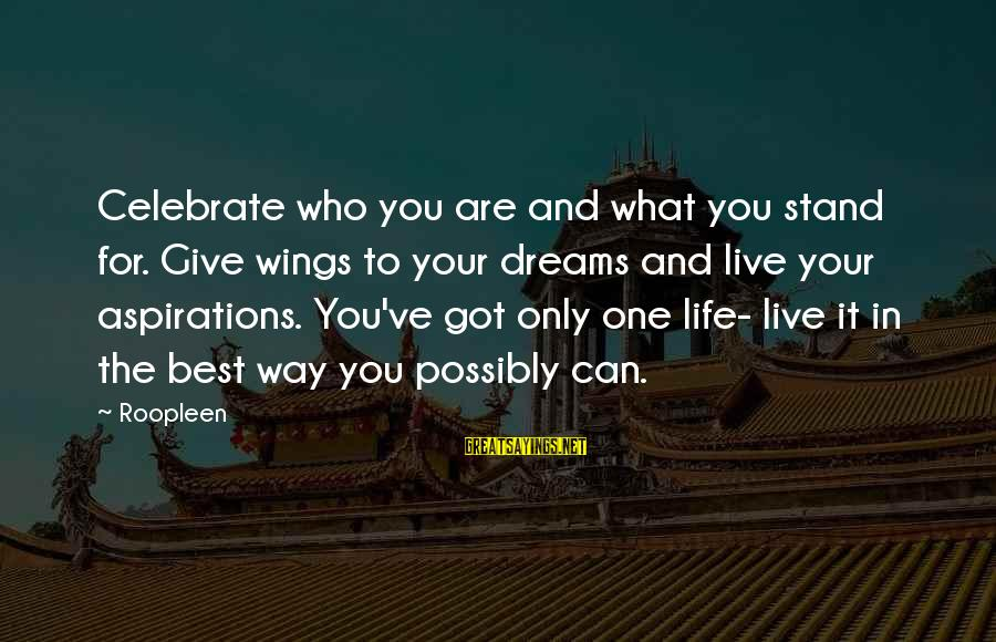 Dreams And Aspirations Sayings By Roopleen: Celebrate who you are and what you stand for. Give wings to your dreams and