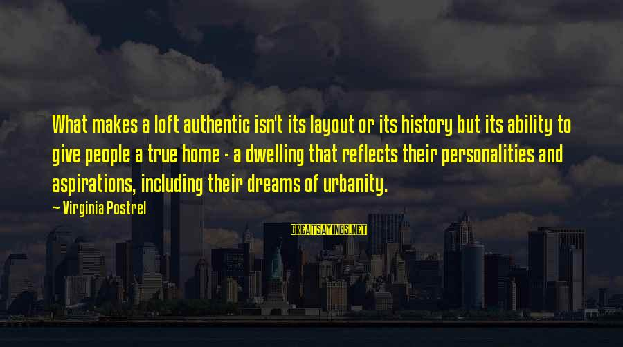 Dreams And Aspirations Sayings By Virginia Postrel: What makes a loft authentic isn't its layout or its history but its ability to