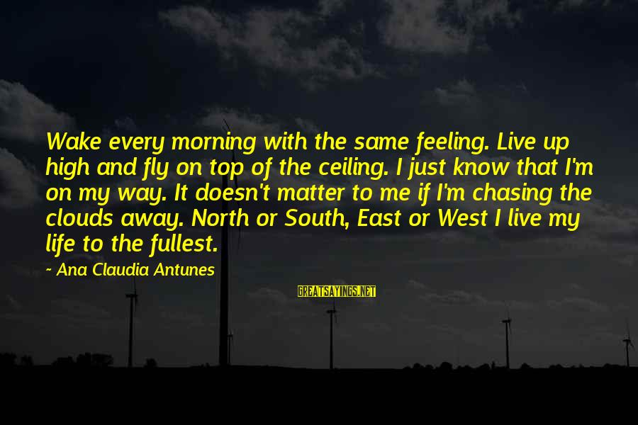 Dreams And Flying Sayings By Ana Claudia Antunes: Wake every morning with the same feeling. Live up high and fly on top of