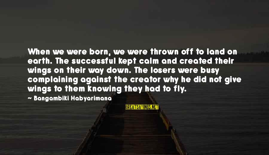 Dreams And Flying Sayings By Bangambiki Habyarimana: When we were born, we were thrown off to land on earth. The successful kept