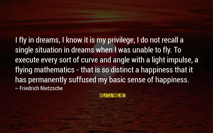 Dreams And Flying Sayings By Friedrich Nietzsche: I fly in dreams, I know it is my privilege, I do not recall a