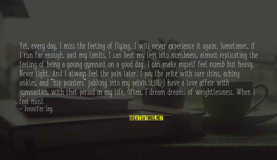 Dreams And Flying Sayings By Jennifer Sey: Yet, every day, I miss the feeling of flying. I will never experience it again.