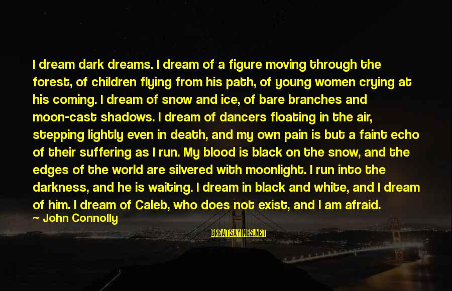 Dreams And Flying Sayings By John Connolly: I dream dark dreams. I dream of a figure moving through the forest, of children