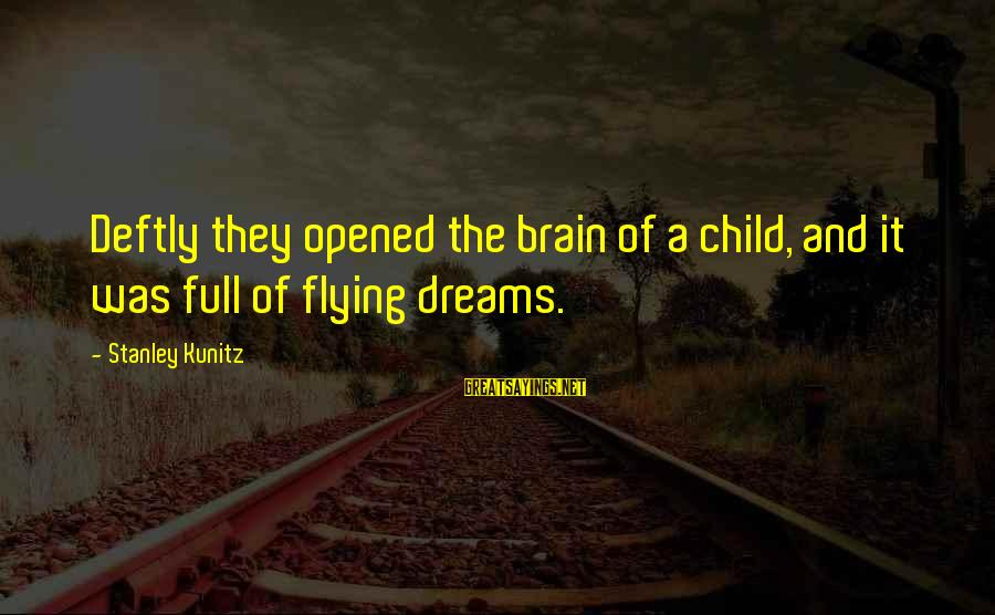 Dreams And Flying Sayings By Stanley Kunitz: Deftly they opened the brain of a child, and it was full of flying dreams.