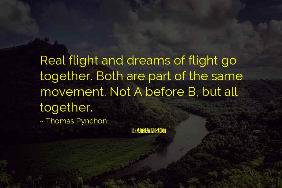 Dreams And Flying Sayings By Thomas Pynchon: Real flight and dreams of flight go together. Both are part of the same movement.