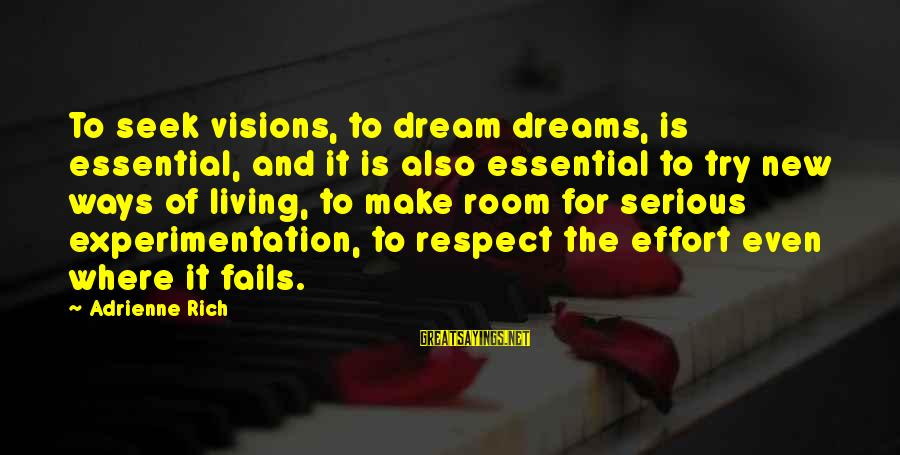 Dreams Visions Sayings By Adrienne Rich: To seek visions, to dream dreams, is essential, and it is also essential to try
