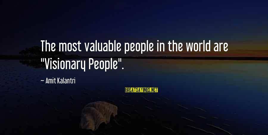 """Dreams Visions Sayings By Amit Kalantri: The most valuable people in the world are """"Visionary People""""."""
